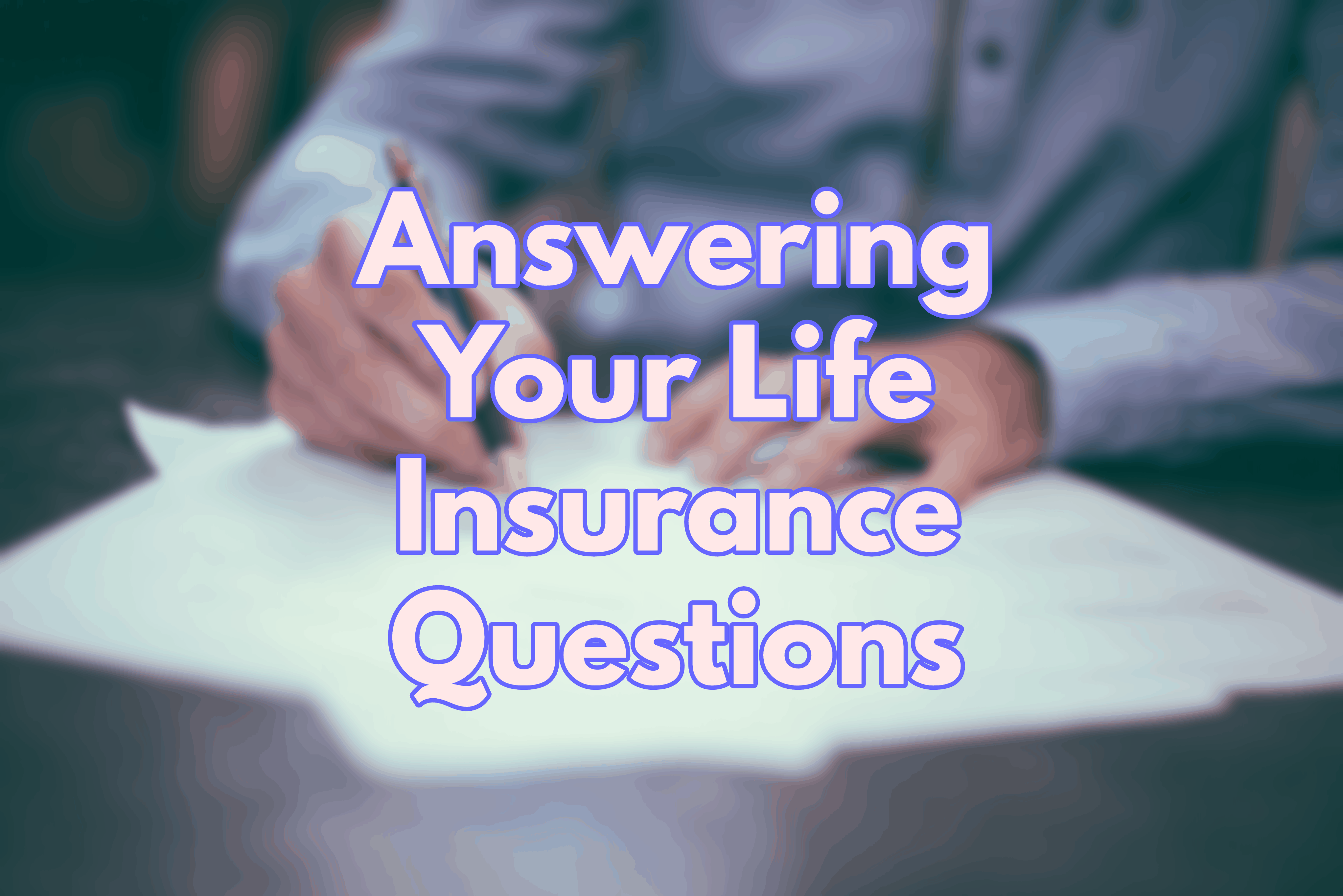 answering your life insurance questions